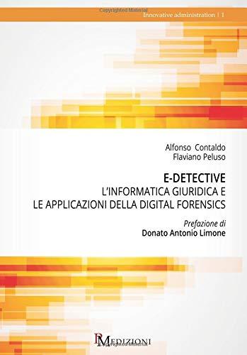 E-Detective. L'informatica giuridica e le applicaizoni della digital forensics