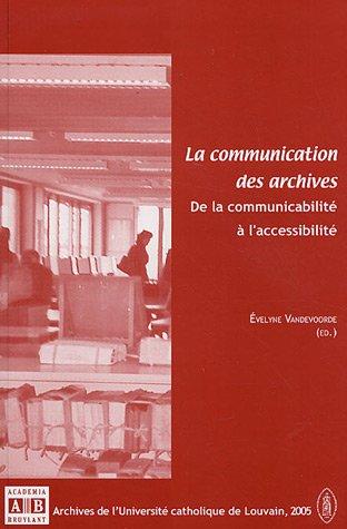 La communication des archives : De la communicabilité à l'accessibilité par  Evelyne Vandevoorde