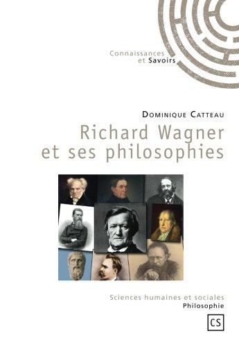 Richard Wagner et ses philosophies par Dominique Catteau