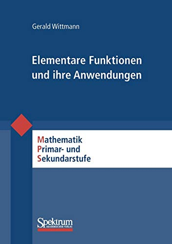 Elementare Funktionen und Ihre Anwendungen (Mathematik Primarstufe und Sekundarstufe I + II) (German Edition) (Mathematische Elementare Modellierung)