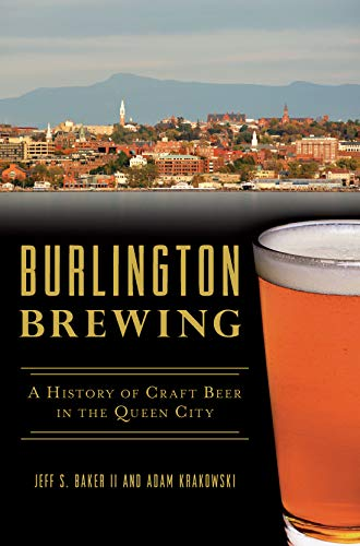 Burlington Brewing: A History of Craft Beer in the Queen City (American Palate) (English Edition)