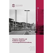 Theorien, Modelle und Probleme regionaler Literaturgeschichtsschreibung (Schriften des Fritz-Hüser-Instituts für Literatur und Kultur der Arbeiterwelt)