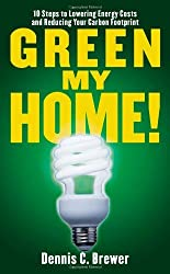 Green My Home!: 10 Steps to Lowering Energy Costs and Reducing Your Carbon Footprint by Dennis C. Brewer (2008-10-07)