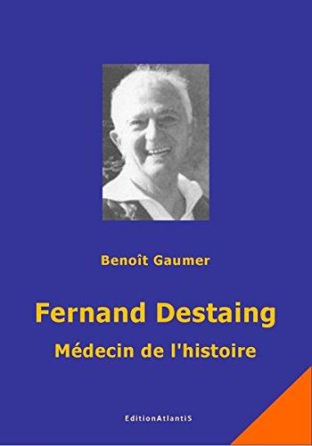 Fernand Destaing : Médecin de l'histoire