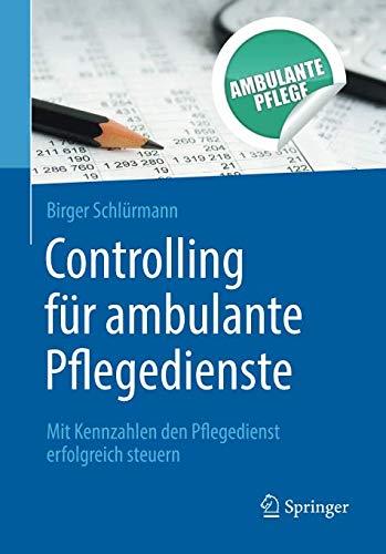 Controlling für ambulante Pflegedienste: Mit Kennzahlen den Pflegedienst erfolgreich steuern