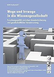 Wege und Irrwege in die Wissensgesellschaft: Forschungspolitik zwischen Standortsicherung und gesellschaftlicher Verantwortung