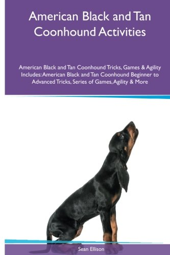 American Black and Tan Coonhound Activities American Black and Tan Coonhound Tricks, Games & Agility. Includes: American Black and Tan Coonhound ... Tricks, Series of Games, Agility and More