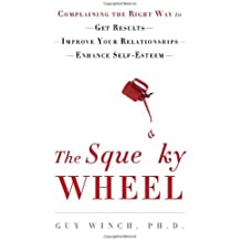 The Squeaky Wheel: Complaining the Right Way to Get Results, Improve Your Relationships, and Enhance Your Self-Esteem