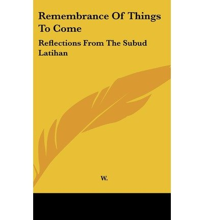 [(Remembrance of Things to Come: Reflections from the Subud Latihan )] [Author: Roller W] [May-2010]