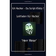Ich Hacker - Du Script-Kiddy: Hacking und Cracking
