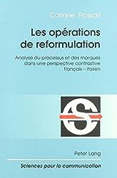 Les Operations De Reformulation: Analyse Du Processus Et Des Marques Dand Une Perspective Contrastive Francais-Italien: 040 (Sciences Pour La Communicati)