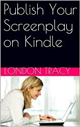 Publish Your Screenplay on Kindle (English Edition)