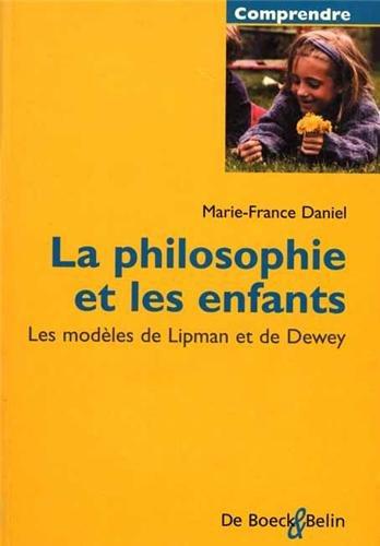 La Philosophie et les enfants. Les Modèles de Lipman et de Dewey par Marie-France Daniel
