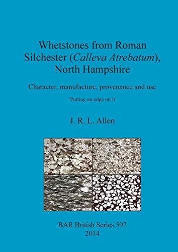 Whetstones from Roman Silchester (Calleva Atrebatum) North Hampshire Character manufacture provenance and use: Character, manufacture, provenance and ... Archaeological Reports British Series)