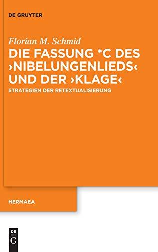 Die Fassung *C des ›Nibelungenlieds‹ und der ›Klage‹: Strategien der Retextualisierung (Hermaea. Neue Folge, Band 147)