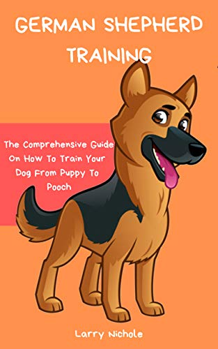 German Shepherd Training - The Comprehensive Guide On How To Train Your Dog From Puppy To Pooch (English Edition) Cd-harness