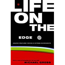 Life On The Edge: Amazing Creatures Thriving in Extreme Environments by Michael Gross (2001-01-25)