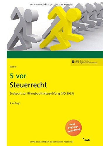 5 vor Steuerrecht: Endspurt zur Bilanzbuchhalterprüfung (VO 2015). (NWB Bilanzbuchhalter)