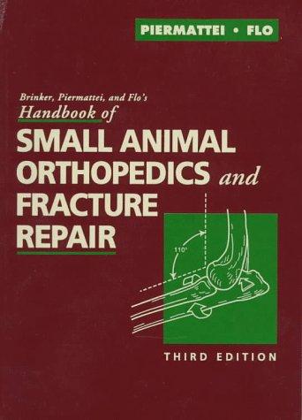 Brinker, Piermattei, and Flo's Handbook of Small Animal Orthopedics and Fracture Repair por Donald L. Piermattei DVM  PhD