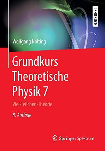 Grundkurs Theoretische Physik 7: Viel-Teilchen-Theorie (Springer-Lehrbuch)
