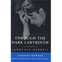 Through the Dark Labyrinth: A Biography of Lawrence Durrell
