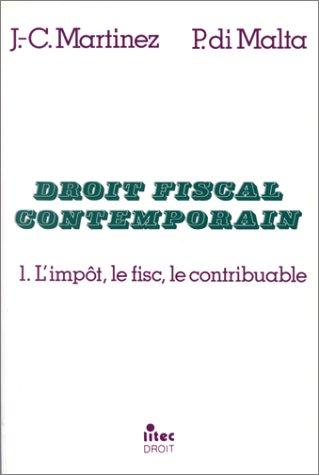 Droit fiscal contemporain. L'impôt, le fisc, le contribuable, tome 1 (ancienne édition) par J.-C. Martinez, P. Malta