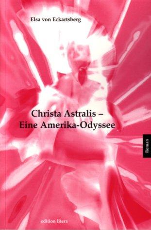 Christa Astralis - Eine Amerika-Odyssee: Roman