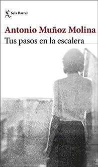 Tus pasos en la escalera par Antonio Muñoz Molina