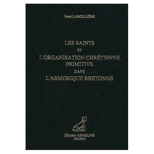 Les saints et l'organisation chrétienne primitive dans l'armorique Bretonne