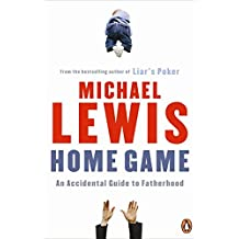 Home Game: An Accidental Guide to Fatherhood by Michael Lewis (2009-06-04)