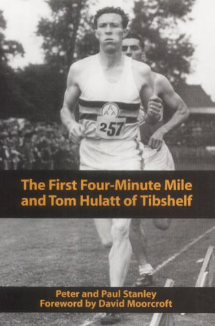 The First Four Minute Mile and Tom Hulatt of Tibshelf por Peter Stanley
