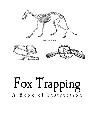 Fox Trapping: A Book of Instruction Telling How to Trap, Snare, Poison and Shoot (Fox Trapping and Hunting) - Fox Trap