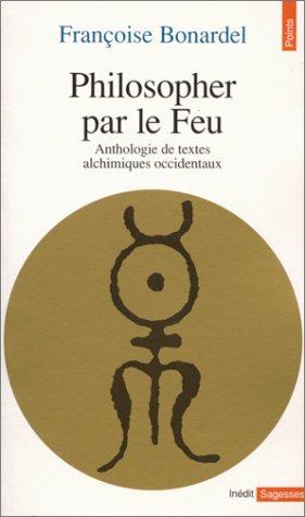 PHILOSOPHER PAR LE FEU. Anthologie de textes alchimiques occidentaux