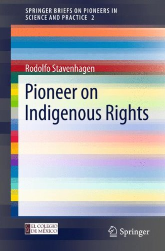 Pioneer on Indigenous Rights: Volume 2 (SpringerBriefs on Pioneers in Science and Practice)
