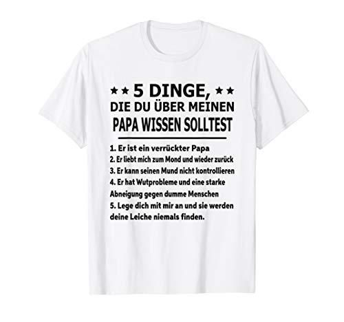 5 Dinge, Die du über meinen Papa wissen solltest T-Shirt -