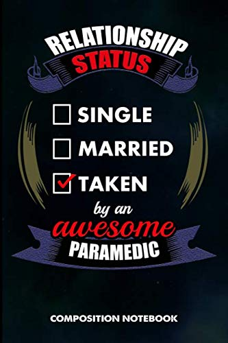 Relationship Status Single Married Taken by an Awesome Paramedic: Composition Notebook, Birthday Journal for Healthcare EMT Medics to write on por M. Shafiq