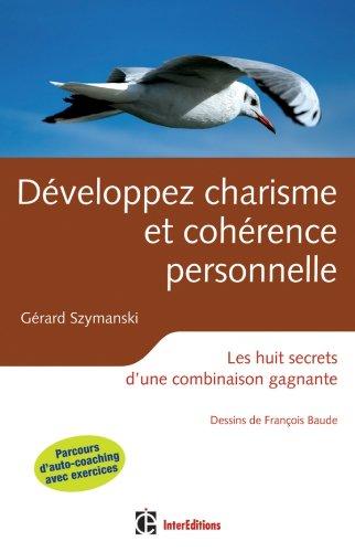 Développez charisme et cohérence personnelle - 2ème éd - Les huit secrets d'une combinaison gagnante par Gérard Szymanski