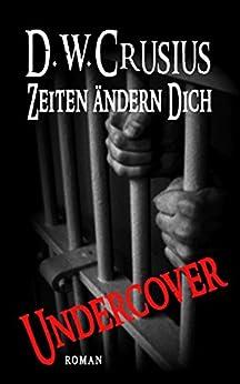 Zeiten ändern Dich: Undercover (German Edition) by [Crusius, D.W.]
