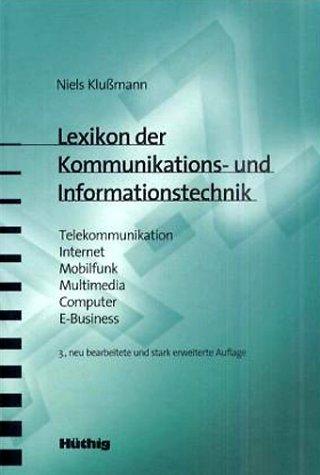 Lexikon der Kommunikations- und Informationstechnik: Telekommunikation - Internet - Mobilfunk - Multimedia - Computer - E-Business