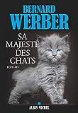 Sa majesté des chats : roman / Bernard Werber | Werber, Bernard (1961-...). Auteur