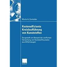 Kosteneffiziente Kreislaufführung von Kunststoffen: Dargestellt am Beispiel der stofflichen Verwertung von Kunststoffbauteilen aus Altfahrzeugen (Wirtschaftswissenschaften) (German Edition)