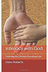 Intimacy with God: Exploring The Christian Devotional Life Paperback