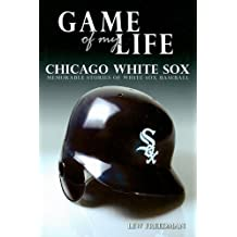 Game of My Life: White Sox: Memorable Stories of Chicago White Sox Baseball by Lew Freedman (2008-05-01)