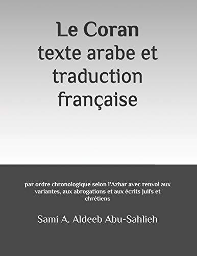 Le Coran: texte arabe et traduction française: par ordre chronologique selon l'Azhar avec renvoi aux variantes, aux abrogations et aux écrits juifs et chrétiens par  Sami A. Aldeeb Abu-Sahlieh
