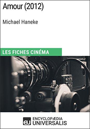 Amour de Michael Haneke: Les Fiches Cinéma d'Universalis par Encyclopaedia Universalis