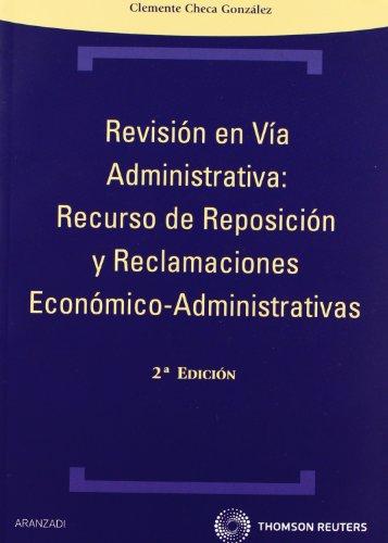 Revisión en Vía Administrativa: Recurso de reposición y reclamaciones económico-administrativas (Técnica) por Clemente Checa González