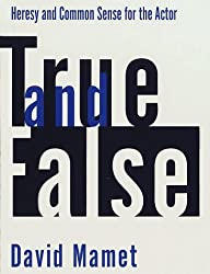 True and False: Heresy and Common Sense for the Actor by David Mamet (1997-10-01)