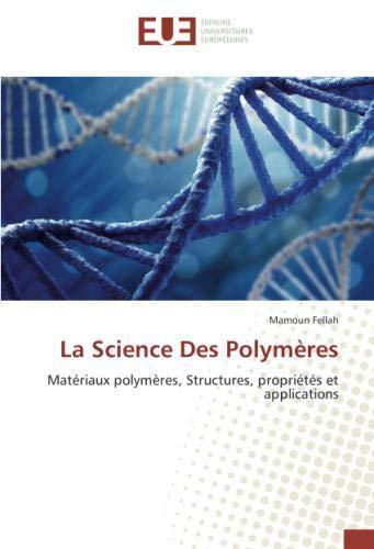 La Science Des Polymeres: Materiaux polymères, Structures, proprietes et applications par Mamoun Fellah