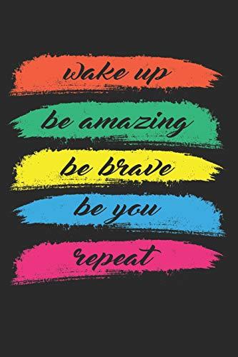 Wake Up Be Amazing Be Brave Be You Repeat: 120 Linierte Seiten Notizbuch Für Furchtlose Starke Mädchen Jungen Frauen Teenager - Fantastisch ... Journal Tagebuch Zum Reinschreiben - Journal Gefüttert Schreiben