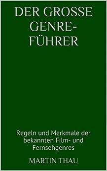 Der große Genre-Führer: Regeln und Merkmale der bekannten Film- und Fernsehgenres von [Thau, Martin]